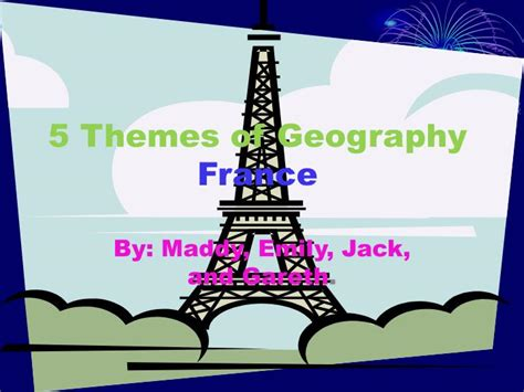 five themes of geography on france ppt 5 themes of geography france powerpoint presentation