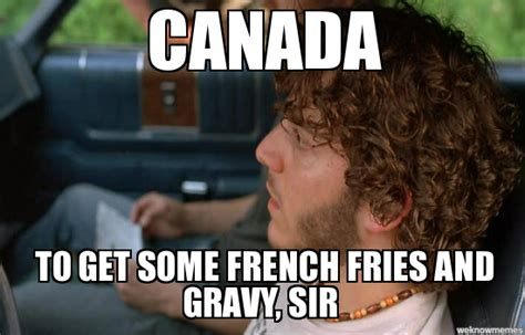 Super Troopers Meme - super trooper poutine canada to get some french fries