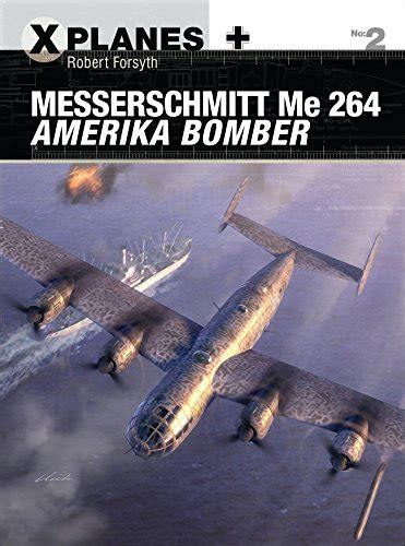 messerschmitt me 264 amerika bomber x planes import it all