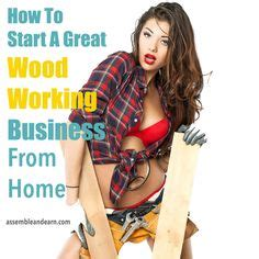 how to start a woodworking business a detailed but easy to start method for a profit