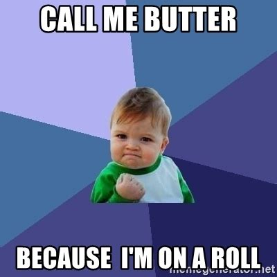 Butter Meme - call me butter because i m on a roll success kid meme