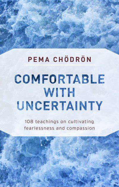 comfortable with uncertainty comfortable with uncertainty by pema chodron penguin