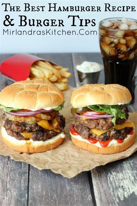 the best hamburger recipe burger tips mirlandra s kitchen
