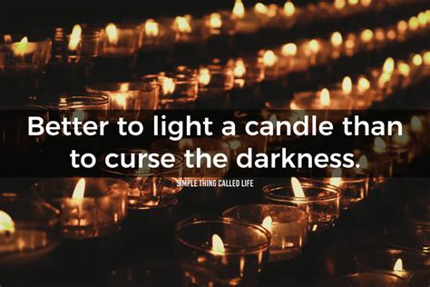 Light A Candle Don T Curse The Darkness by Better To Light A Candle Than To Curse The Darkness