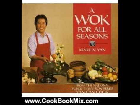 Book Review For All Season by Cooking Book Review A Wok For All Seasons By Martin Yan