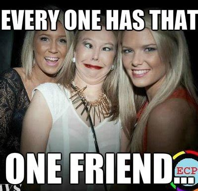 Friend Meme - meme we all have that one friend
