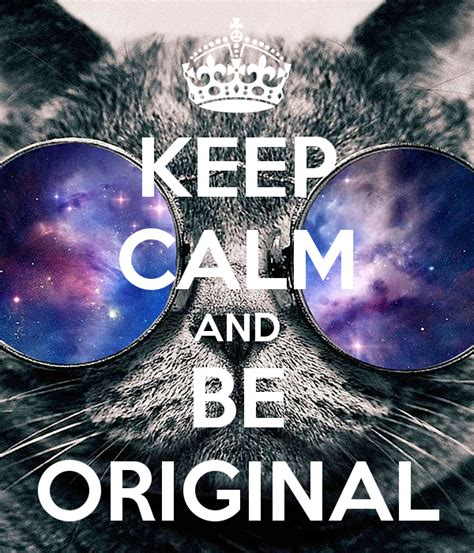 Or Original Keep Calm And Be Original Poster Keep Calm O Matic