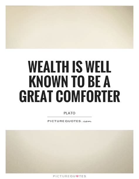 Comforters With Quotes On Them by Wealth Is Well Known To Be A Great Comforter Picture Quotes