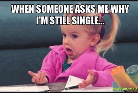 Single Girls Meme - 41 funniest single memes on all over the internet picsmine