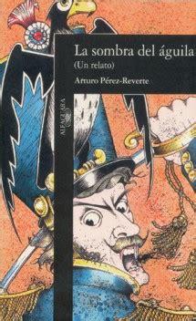 libro sombra del aguila la la sombra del 225 guila comentarios web oficial de arturo p 233 rez reverte