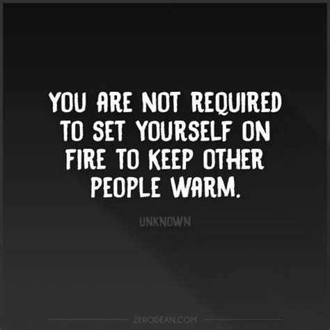 you are not required to set yourself on fire to keep other