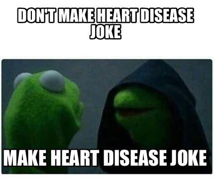 Make Video Memes - meme creator don t make heart disease joke make heart