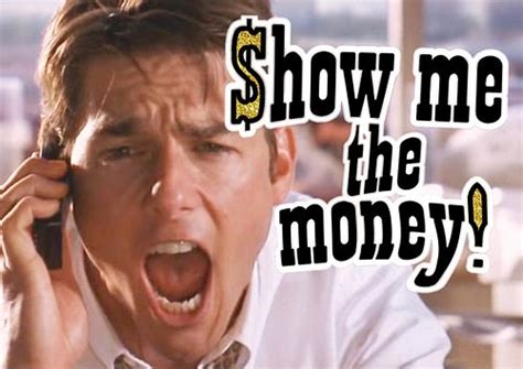 Show Me The Money Meme - 15 of the most played out catchphrases popcrunch
