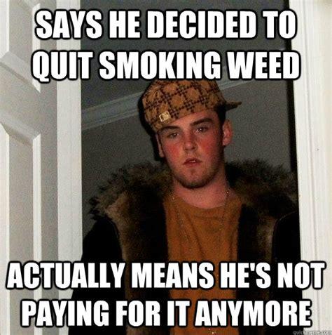 Quit Smoking Meme - decided to quit smoking weed