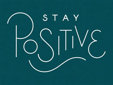 How To Your To Stay The by Stay Positive By Todd Wendorff Dribbble