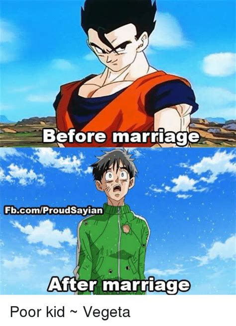 Vegeta Memes - before marriage fbcomproudsayian after marriage poor kid