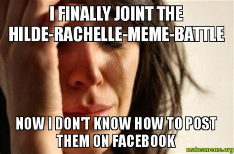 How To Post Memes On Facebook - i finally joint the hilde rachelle meme battle now i don t