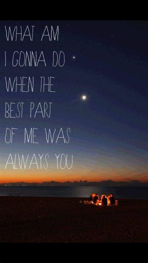 best part is you lyrics 17 best images about fave lyrics on pinterest parachutes