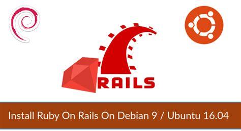 ruby on rails workflow install ruby on rails on debian 9 ubuntu 16 04 itzgeek