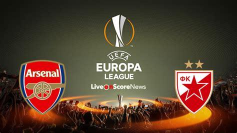 arsenal zvezda 2017 arsenal vs fk crvena zvezda preview and prediction live
