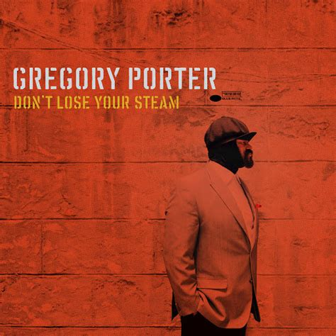 lyrics gregory gregory porter don t lose your steam lyrics genius lyrics