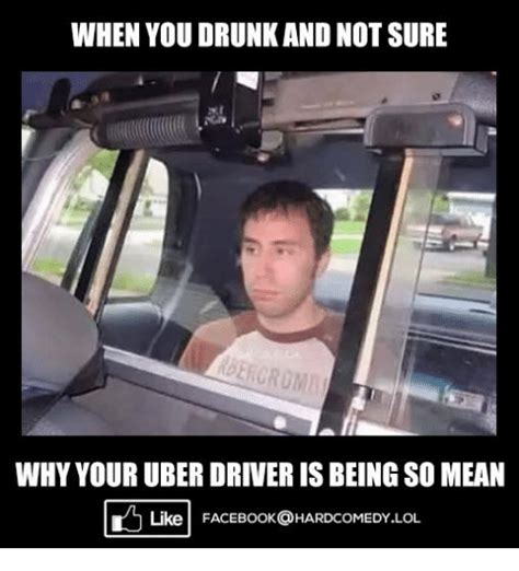 Meme Uber - when you orunkand not sure why your uber driver is being