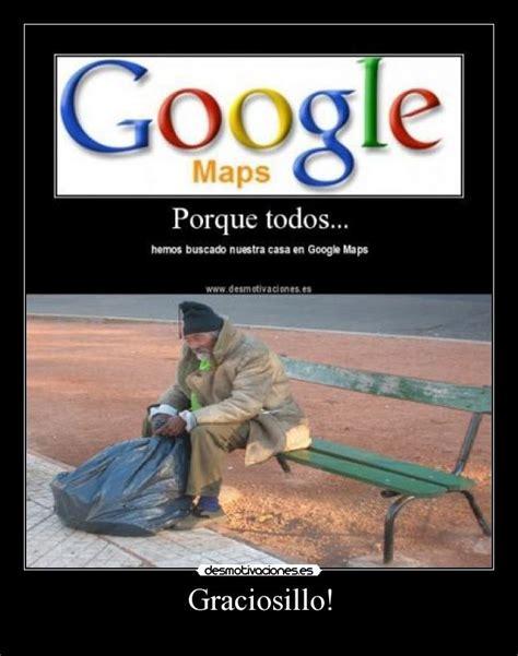 imagenes google memes im 225 genes y carteles de maps desmotivaciones