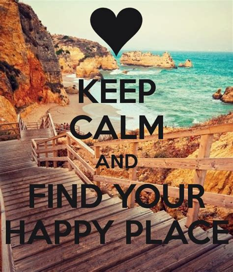 Happy Place Meme - 1181 best keep calm insight images on pinterest keep