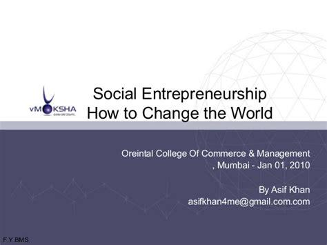 Mba In Social Entrepreneurship In Mumbai by Social Entrepreneurship How To Change The World