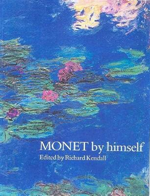 monet by himself monet by himself by claude monet richard kendall waterstones