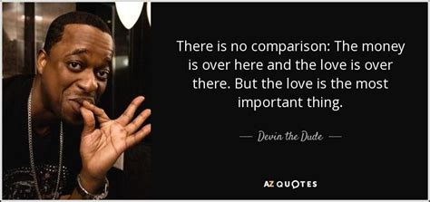 the dude quotes quotes by devin the dude a z quotes