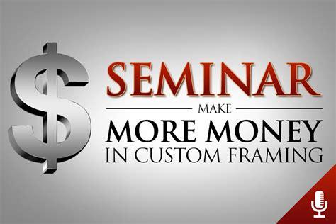 design and make money how to make more money in custom framing seminar kb