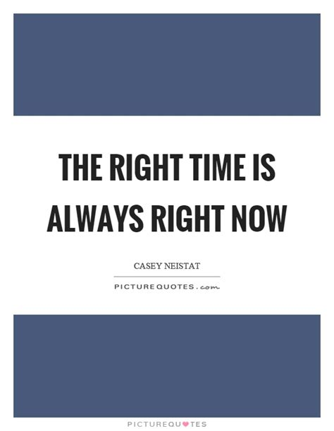 Why Is Now The Right Time For An Mba by The Right Time Is Always Right Now Picture Quotes
