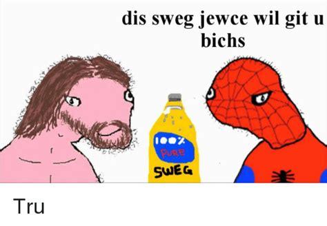 Sweg Meme - dis sweg jewce wil git u bichs sneg tru meme on sizzle