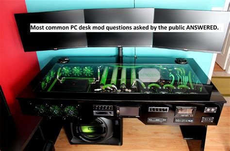 how to build a pc desk custom water cooled pc desk mod commonly asked questions