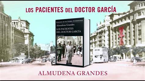 los pacientes del doctor garc 237 a almudena grandes youtube