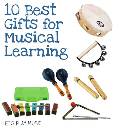10 Great Gifts For by 10 Great Gifts For Musical Learning Let S Play