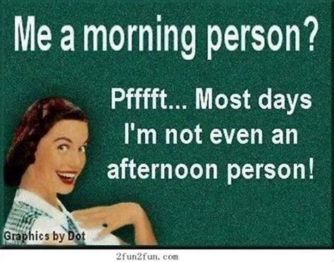 Not A Morning Person Meme - me a morning person im not even an afternoon person