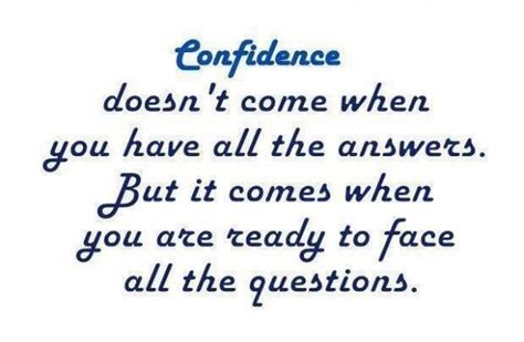 best confidence quotes confidence doesn t come when you all the answers