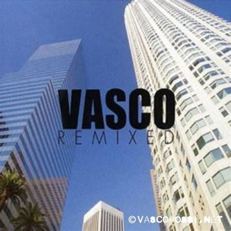 vasco mix vasco remixed vasco sito ufficiale e fan club