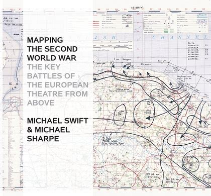 libro mapping the second world mapping the second world war the key battles of the european theatre from above michael swift
