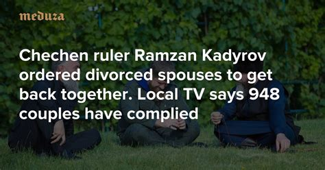 Ordered Back To by Chechen Ruler Ramzan Kadyrov Ordered Divorced Spouses To