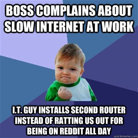 Slow Internet Meme - boss complains about slow internet at work i t guy