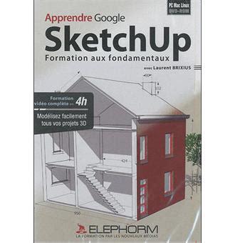 google sketchup tutorial dvd apprendre google sketchup formation au logiciel 3d dvd