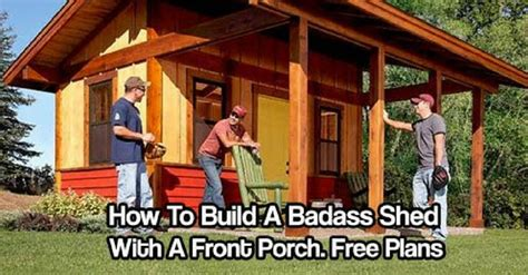how to build a badass shed with a front porch