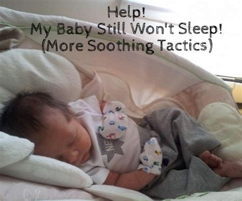 help my baby won t sleep the exhausted parent s loving guide to baby sleep developing healthy infant sleep habits and sure your child is at books help my baby still won t sleep more soothing tactics