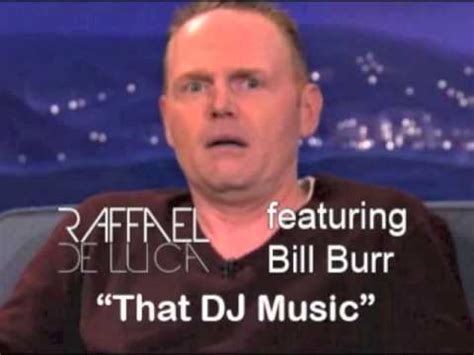 Bill Burr Meme - anti edm memes images