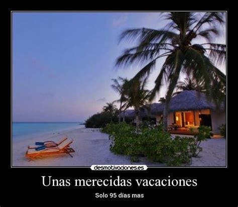 imagenes vacaciones merecidas unas merecidas vacaciones desmotivaciones