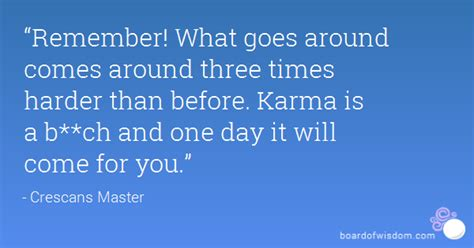 remember what goes around comes around three times