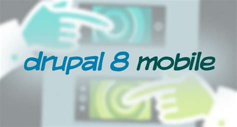 drupal mobile drupal 8 an open source cms boasting outstanding features